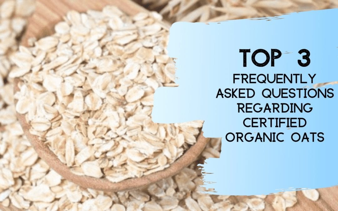 These are our Top 3 asked questions regarding Certified Organic Oats