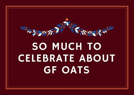 So Much to Celebrate About GF Oats