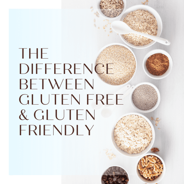 The difference between Gluten Free and Gluten Friendly